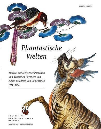 Phantastische Welten. Malerei auf Meissener Porzellan und deutschen Fayencen von Adam Friedrich von Löwenfinck (1714-1754)