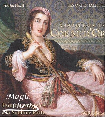 Couleurs De LA Corne D'or Peintres Voyageurs a LA Sublime Porte (Orientalistes)