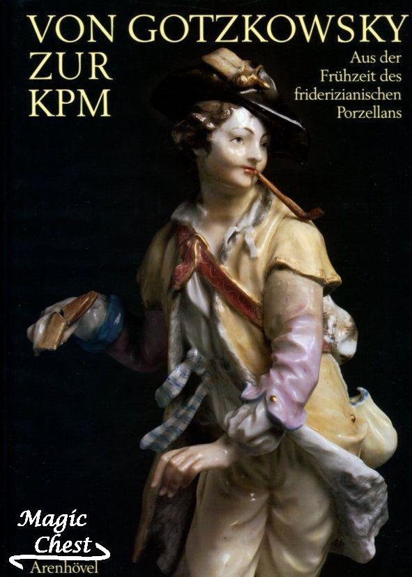 Von Gotzkowsky zur KPM. Aus der Fruhzeit des friderizianischen Porzellans