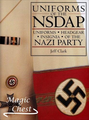 Uniforms of the NSDAP: Uniforms — Headgear — Insignia of the Nazi Party