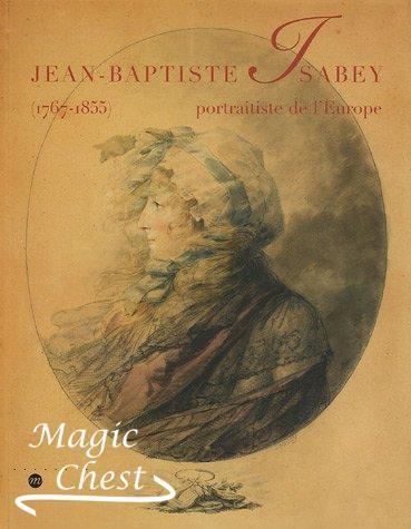 Jean-Baptiste Isabey. Portraitiste de l'Europe (1767-1855)