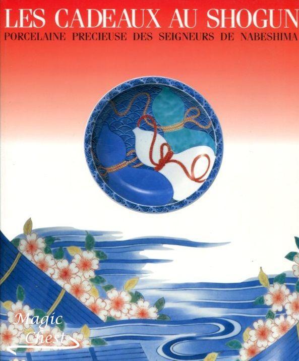 Les cadeaux au Shogun, porcelaine precieuse des seigneurs de Nabeshima