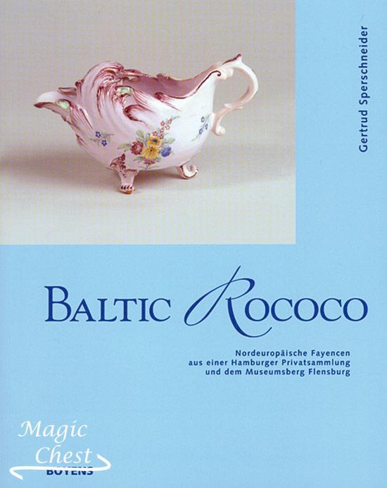 Baltic Rococo. Nordeuropäische Fayencen aus einer Hamburger Privatsammlung und dem Museumsberg Flensburg