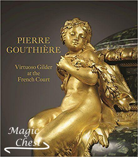 Pierre Gouthière. Virtuoso Gilder at the French Court