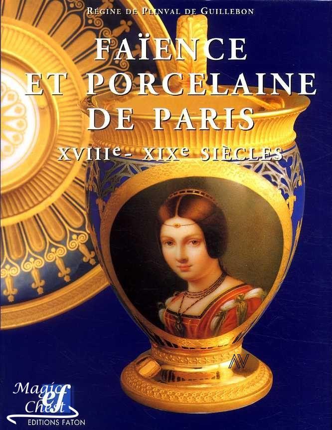 Faïence et porcelaine de Paris XVIII — XIX siécles