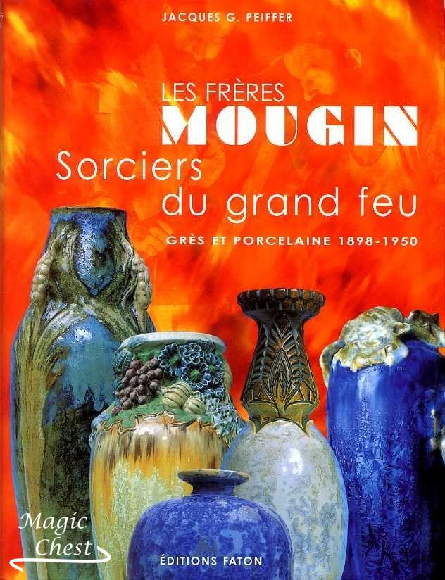 Les freres Mougin sorciers du grand feu gres and porcelaines 1898 — 1950