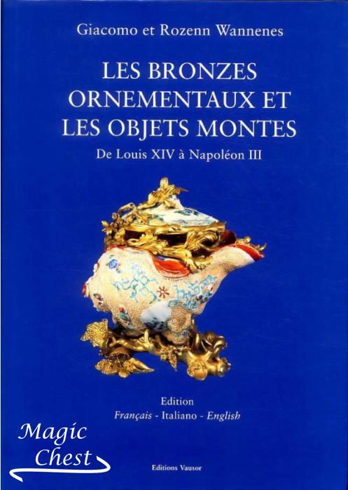 Les bronzes ornementaux et les objets montes de Louis XIV a Napoleon III