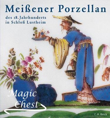 Meißener Porzellan des 18. Jahrhunderts. Die Stiftung Ernst Schneider im Schloß Lustheim