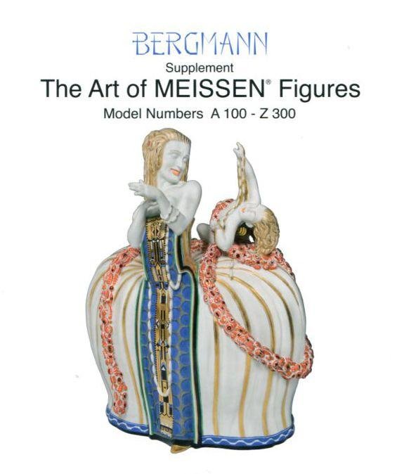 Bergmann Meissen Figures. Supplements to Volume I and II. Model Numbers A 1 — Z 99. The Art of Meissen — Figures. Model Numbers A 100 — Z 300