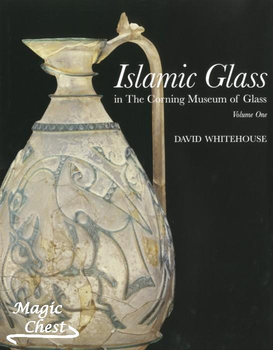 Islamic Glass in the Corning Museum of Glass, Volume I, II