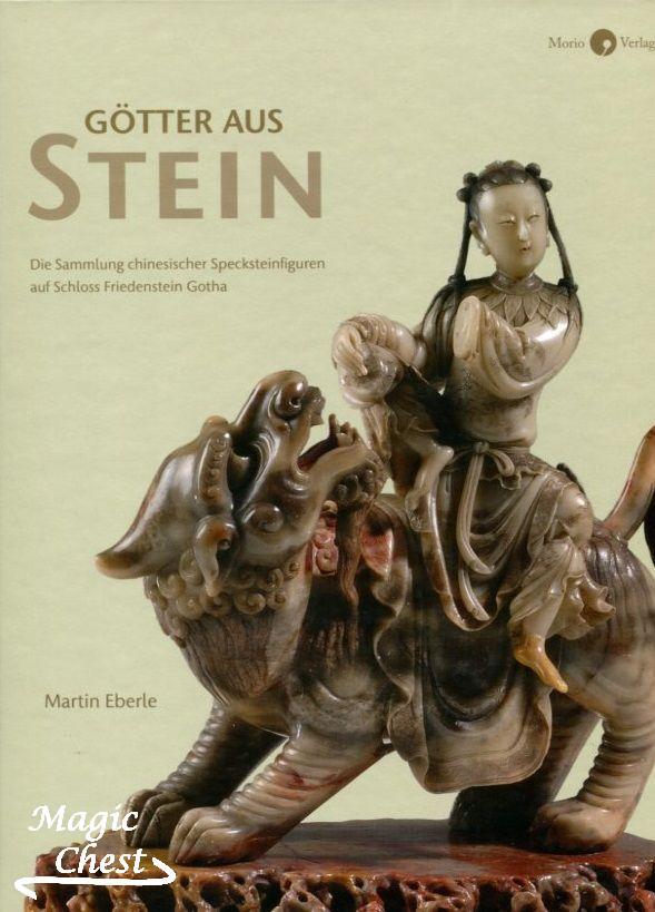 Gotter aus Stein Die Sammlung chinesischer Specksteinfiguren auf Schloss Friedenstein Gotha