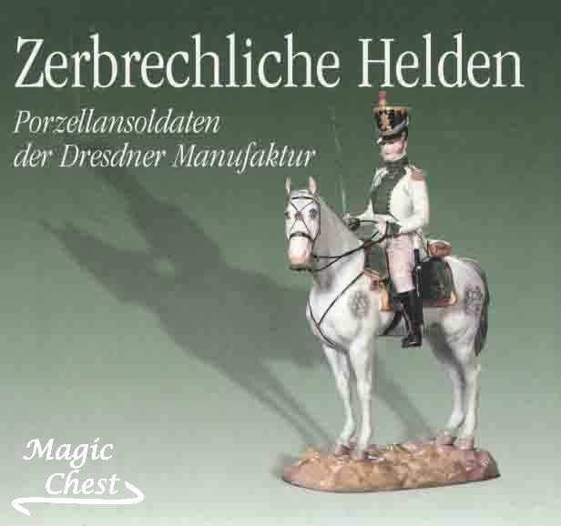 Zerbrechliche Helden. Porzellansoldaten der Dresdner Manufaktur