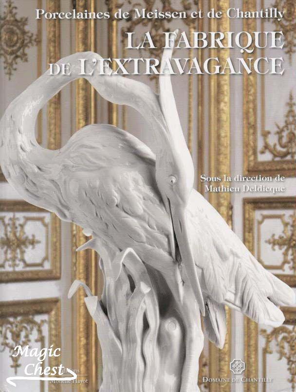 La fabrique de l_extravagance. Porcelaines de Meissen et de Chantilly