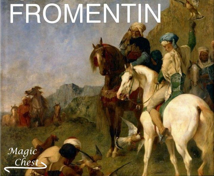 Eugene Fromentin (1820-1876) Visions d-Algerie et d-Egypte