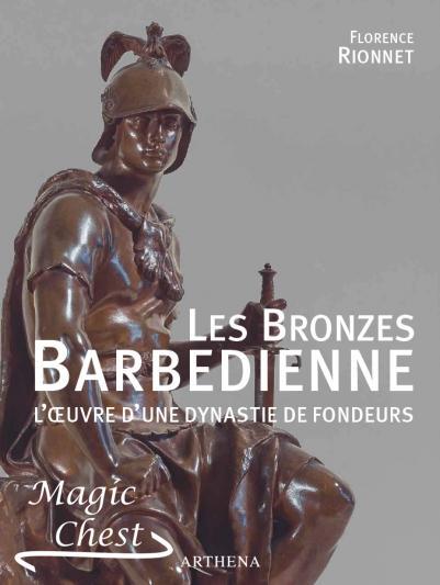 Les Bronzes Barbedienne — L'oeuvre d'une dynastie de fondeurs (1834-1954)