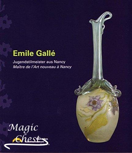 Emile Gallé. Jugendstilmeister aus Nancy