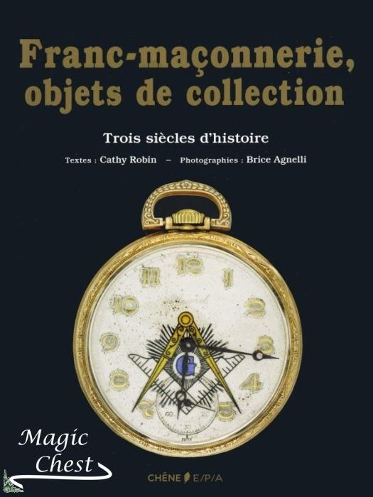 Franc-maçonnerie, objets de collection. Trois siècles d'histoire