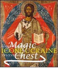 L'epoca d'oro delle icone ucraine. XVI-XVIII secolo. Catalogo della mostra (Ancona, 3 marzo-9 maggio 2010)