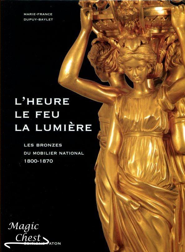 L'heure, le feu, la lumiere Les Bronzes du Mobilier National 1800-1870