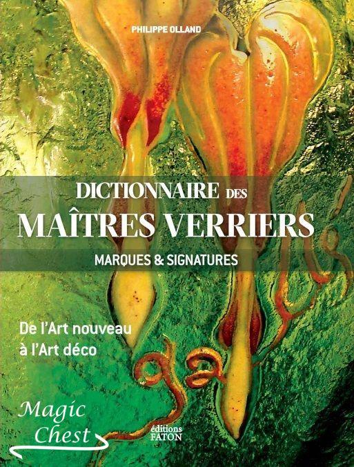 Dictionnaire des maîtres verriers. Marques & signatures, de l'Art nouveau à l'Art deco