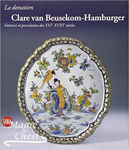 La donation Clare van Beusekom-Hamburger. Faïences et porcelaines des XVIe-XVIIIe siècles