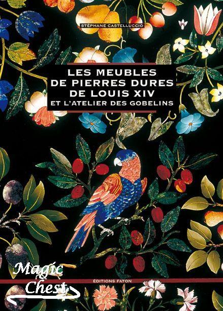 Les meubles de pierres dures de Louis XIV et l'atelier des Gobelins. Мебель, камень