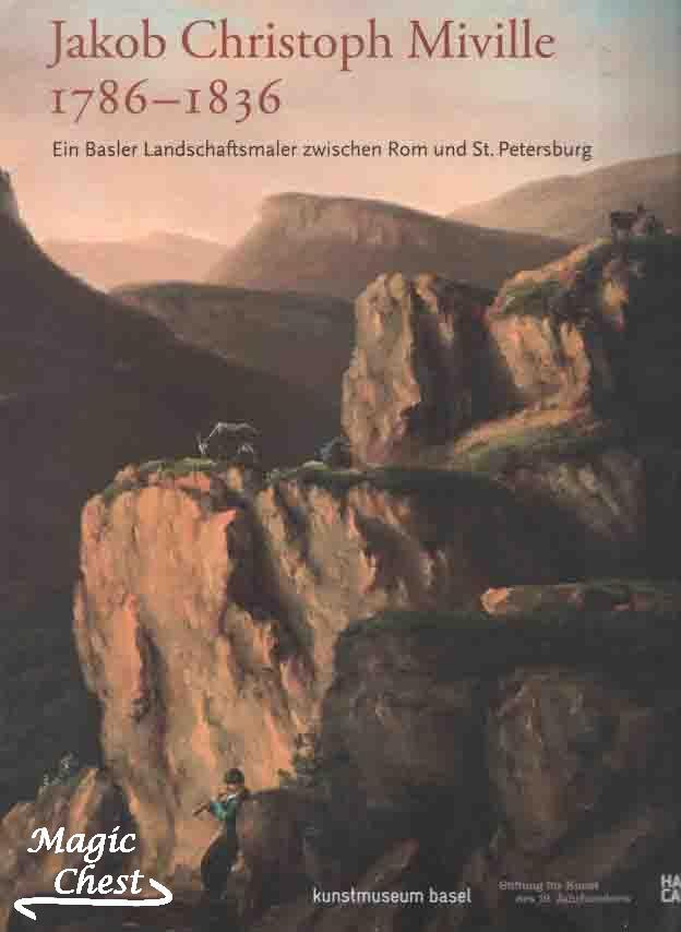 Jakob Christoph Miville 1786-1836. Ein Basler Landschaftsmaler zwischen Rom und St. Petersburg