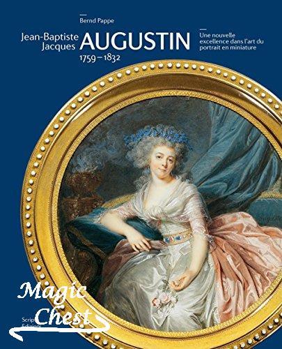 Jean-Baptiste Jacques Augustin, 1759-1832. Une Nouvelle Excellence Dans l'Art Du Portrait En Miniature